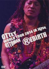 Ottey Ottoman WORLD TOUR 2014 IN JAPAN 『REBIRTH』LIVE